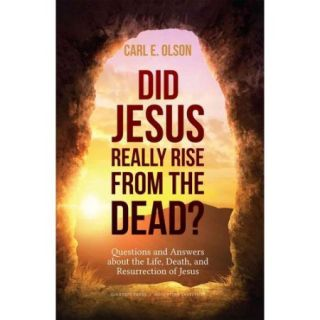 Did Jesus Really Rise from the Dead?: Questions and Answers About the Life, Death, and Resurrection of Jesus Christ