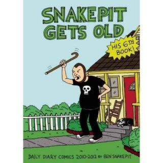 Snake Pit Gets Old: Daily Diary Comics 2010 2012