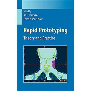 Rapid Prototyping: Theory and Practice (Manufacturing Systems Engineering Series)