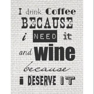 I Drink Coffee Because I Need It and Wine Because I Deserve It Poster Print by Veruca Salt (10 x 13)