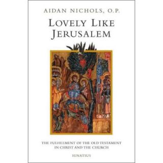 Lovely, Like Jerusalem: The Fulfillment of the Old Testament in Christ and the Church